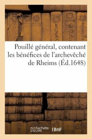 Pouille General, Contenant Les Benefices de L Archeveche de Rheims