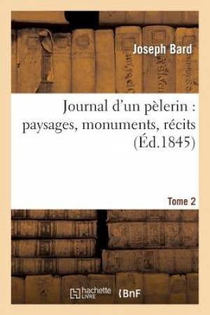 Journal D'Un Pelerin: Paysages, Monuments, Recits. T. 2