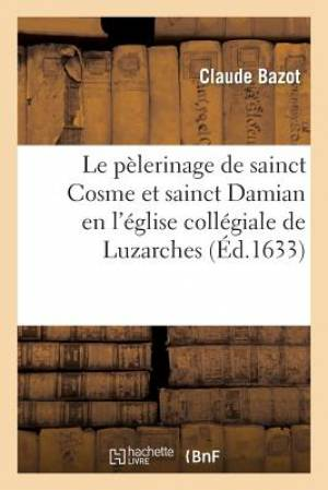 Le Pelerinage de Sainct Cosme Et Sainct Damian En L'Eglise Collegiale de Luzarches