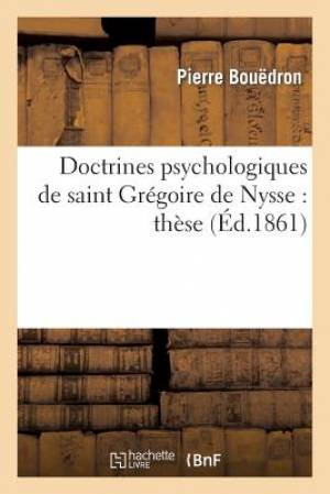 Doctrines Psychologiques de Saint Gregoire de Nysse: These Presentee a la Faculte Des Lettres
