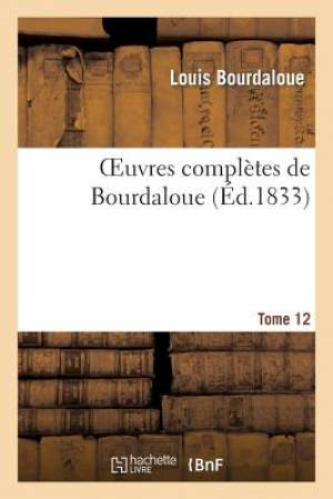 Oeuvres Completes de Bourdaloue. Tome 12