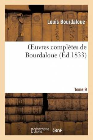 Oeuvres Completes de Bourdaloue. Tome 9