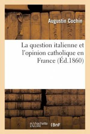 La Question Italienne Et L'Opinion Catholique En France