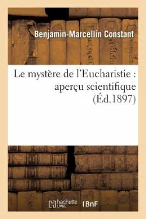 Le Mystere de L'Eucharistie: Apercu Scientifique