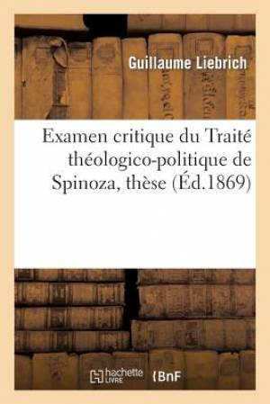 Examen Critique Du Traite Theologico-Politique de Spinoza, These Presentee a la Faculte de