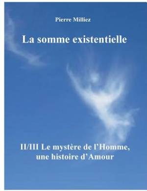 La Somme Existentielle II/III Le Mystere de L'Homme