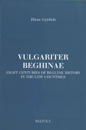 Vulgariter Beghinae. Eight Centuries of Beguine History in the Low Countries