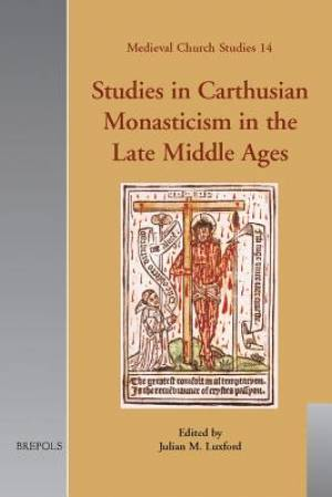 Studies in Carthusian Monasticism in the Late Middle Ages