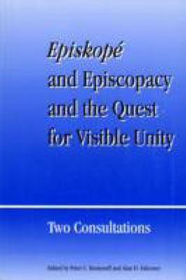 Episkope and Episcopacy and the Quest for Visible Unity