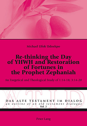 Re-thinking the Day of YHWH and Restoration of Fortunes in the Prophet Zephaniah
