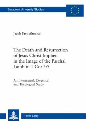 The Death and Resurrection of Jesus Christ Implied in the Image of the Paschal Lamb in 1 Cor 5:7