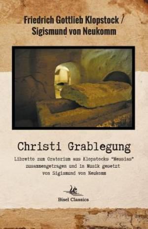Christi Grablegung - Libretto Zum Oratorium Aus Klopstocks Messias Zusammengetragen Und in Musik Gesetzt Von Sigismund Von Neukomm