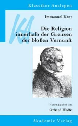 Immanuel Kant: Die Religion Innerhalb Der Grenzen Der Blossen Vernunft
