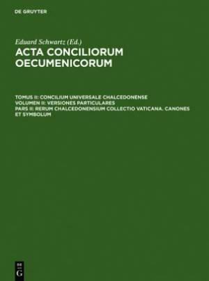Rerum Chalcedonensium Collectio Vaticana. Canones Et Symbolum