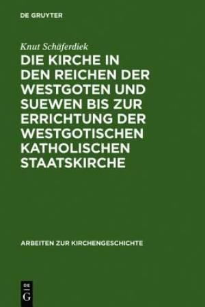 Kirche in Den Reichen Der Westgoten Und Suewen Bis Zur Errichtung Der Westgotischen Katholischen Staatskirche