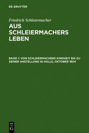 Von Schleiermachers Kindheit Bis Zu Seiner Anstellung in Halle, Oktober 1804