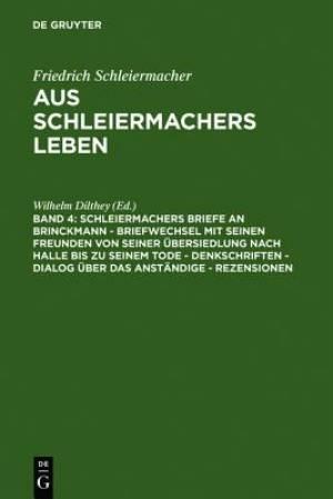 Schleiermachers Briefe an Brinckmann - Briefwechsel Mit Seinen Freunden Von Seiner Ubersiedlung Nach Halle Bis Zu Seinem Tode - Denkschriften - Dialog