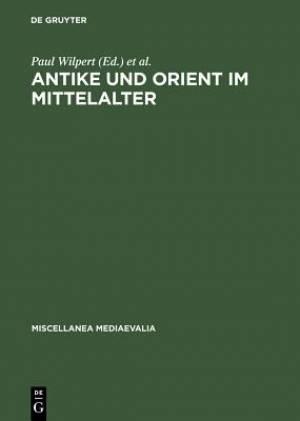 Antike Und Orient Im Mittelalter