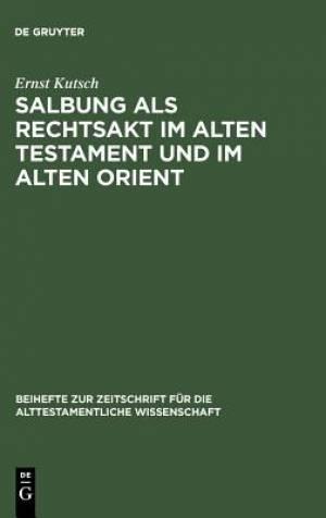 Salbung ALS Rechtsakt Im Alten Testament Und Im Alten Orient