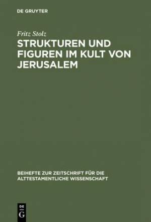 Strukturen Und Figuren Im Kult Von Jerusalem