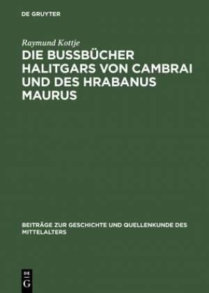 Die Bussbucher Halitgars Von Cambrai Und Des Hrabanus Maurus
