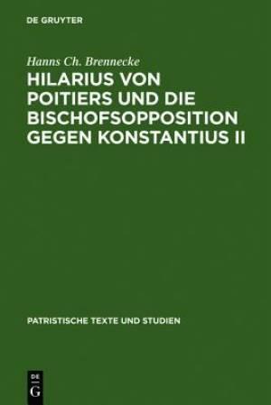 Hilarius Von Poitiers Und Die Bischofsopposition Gegen Konstantius II.
