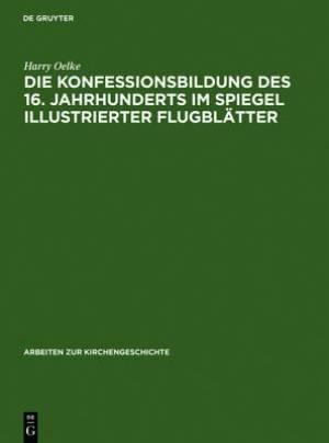 Die Konfessionsbildung Des 16. Jahrhunderts Im Spiegel Illustrierter Flugblatter