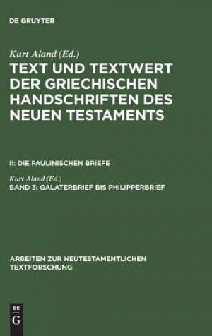 Text Und Textwert Der Griechischen Handschriften Des Neuen Testaments, Band 3, Galaterbrief Bis Philipperbrief