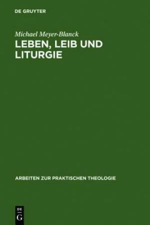 Leben, Leib Und Liturgie