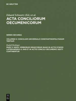 Index Verborum Graecorum Quae in Actis Synodi Lateranensis A. 649 Et in Actis Concilii Oecumenici Sexti Continentur