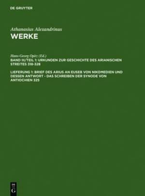 Brief Des Arius an Euseb Von Nikomedien Und Dessen Antwort - Das Schreiben Der Synode Von Antiochien 325