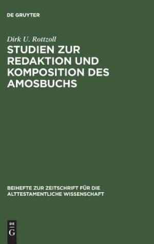 Studien Zur Redaktion Und Komposition Des Amosbuchs