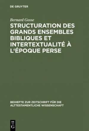 Structuration Des Grands Ensembles Bibliques Et Intertextualite A L'Epoque Perse