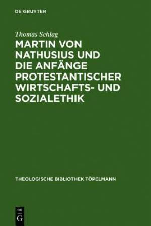 Martin Von Nathusius Und Die Anf Nge Protestantischer Wirtschafts- Und Sozialethik