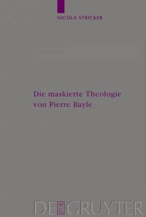Die Maskierte Theologie Von Pierre Bayle