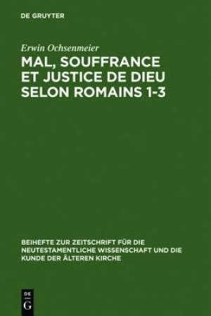 Mal, Souffrance Et Justice de Dieu Selon Romains 1-3