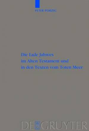 Die Lade Jahwes Im Alten Testament Und in Den Texten Vom Toten Meer