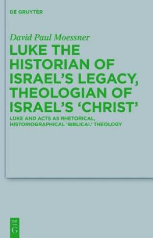 Luke the Historian of Israel's Legacy, Theologian of Israel's 'Christ'