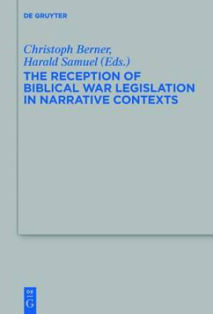 The Reception of Biblical War Legislation in Narrative Contexts