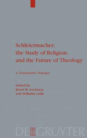 Schleiermacher, the Study of Religion, and the Future of Theology
