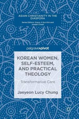 Korean Women, Self-Esteem, and Practical Theology : Transformative Care