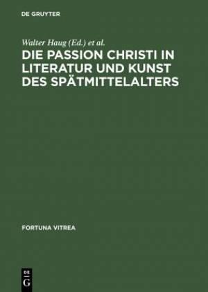 Die Passion Christi in Literatur Und Kunst Des Spatmittelalters