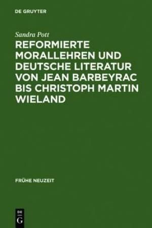 Reformierte Morallehren Und Deutsche Literatur Von Jean Barbeyrac Bis Christoph Martin Wieland