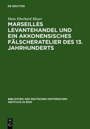 Marseilles Levantehandel Und Ein Akkonensisches Falscheratelier Des 13. Jahrhunderts