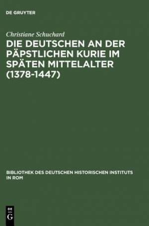 Die Deutschen an Der Papstlichen Kurie Im Spaten Mittelalter (1378-1447)