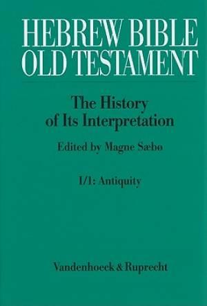 Hebrew Bible / Old Testament. the History of Its Interpretation
