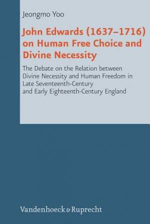 John Edwards (1637-1716) on Human Free Choice and Divine Necessity