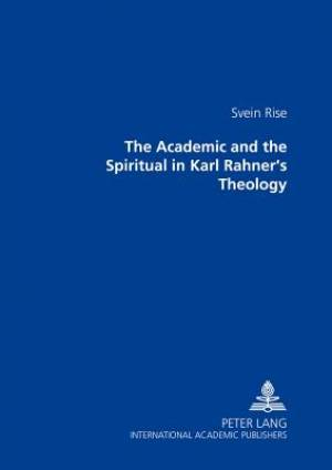 The Academic and the Spiritual in Karl Rahner's Theology