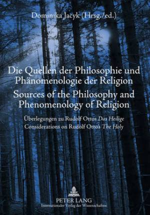 Die Quellen der Philosophie und Phaenomenologie der Religion Sources of the Philosophy and Phenomenology of Religion
