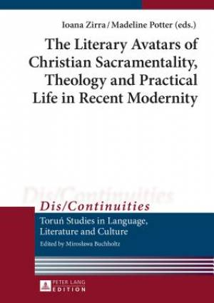 The Literary Avatars of Christian Sacramentality, Theology and Practical Life in Recent Modernity